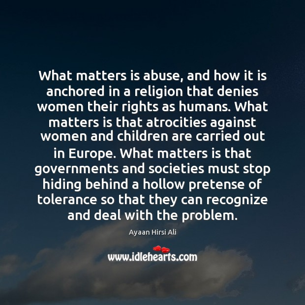 What matters is abuse, and how it is anchored in a religion Ayaan Hirsi Ali Picture Quote