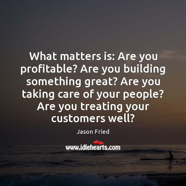What matters is: Are you profitable? Are you building something great? Are Image