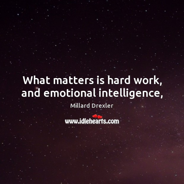 What matters is hard work, and emotional intelligence, Image
