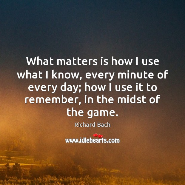 What matters is how I use what I know, every minute of Image