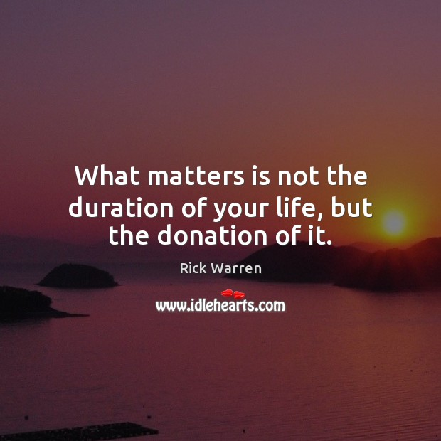 What matters is not the duration of your life, but the donation of it. Donate Quotes Image