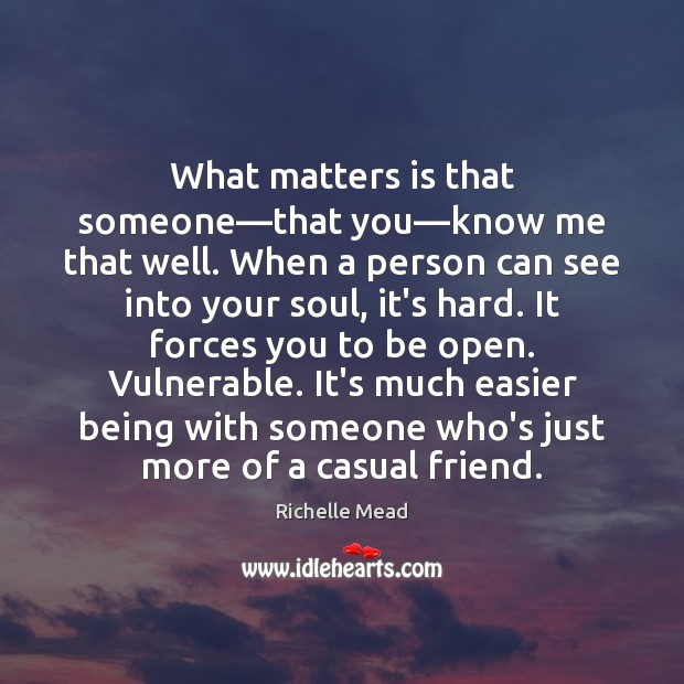 Image, What matters is that someone—that you—know me that well. When