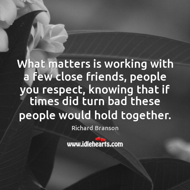 What matters is working with a few close friends, people you respect, Image