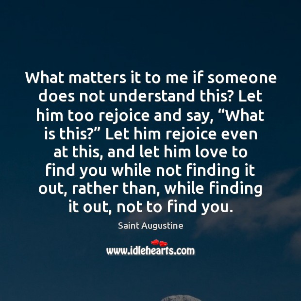 What matters it to me if someone does not understand this? Let Image