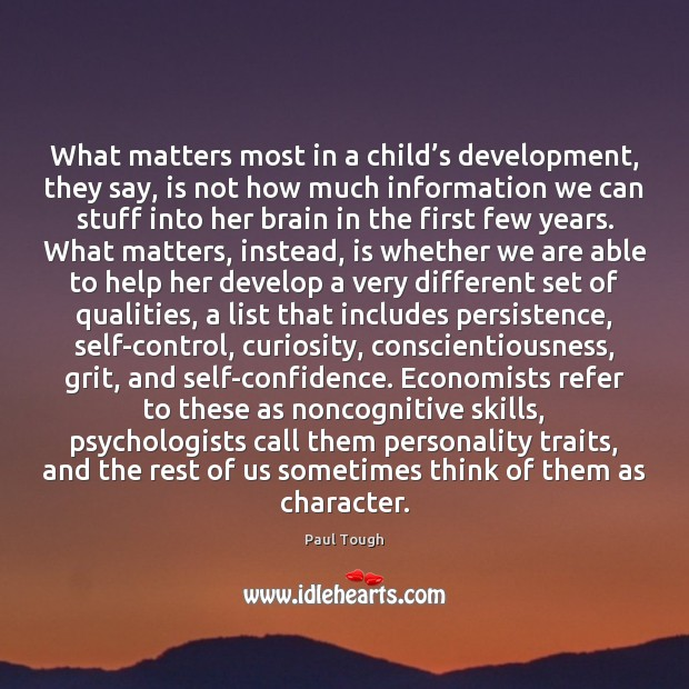 Image, What matters most in a child's development, they say, is not