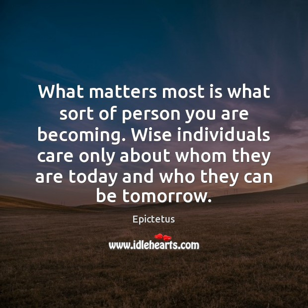 Image, What matters most is what sort of person you are becoming. Wise