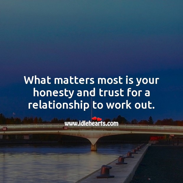 Image, What matters most is your honesty and trust for a relationship to work out.