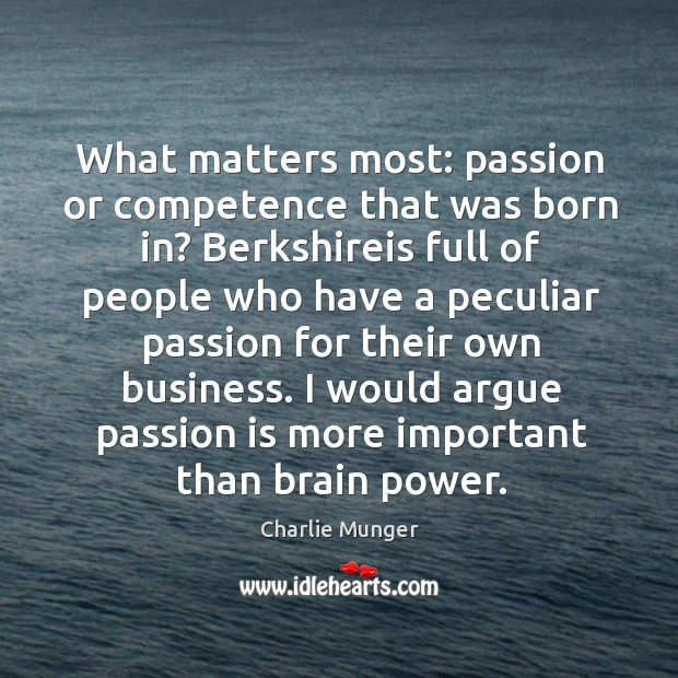 What matters most: passion or competence that was born in? Berkshireis full Image