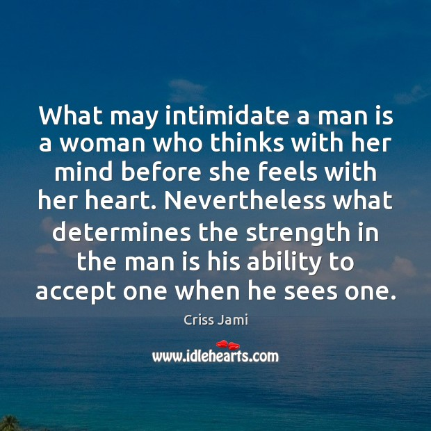 What may intimidate a man is a woman who thinks with her Criss Jami Picture Quote