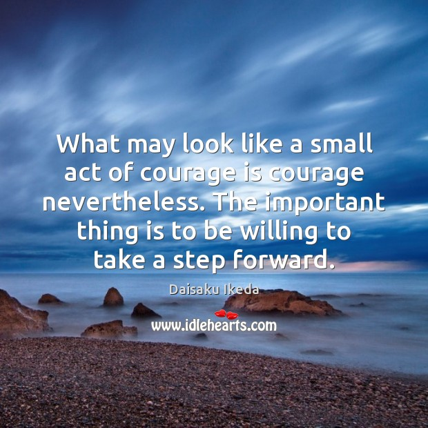What may look like a small act of courage is courage nevertheless. Courage Quotes Image