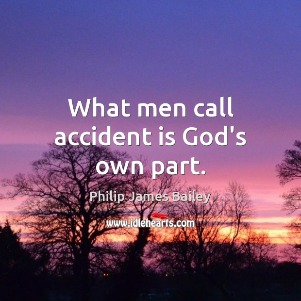 What men call accident is God's own part. Image