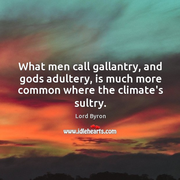 Image, What men call gallantry, and gods adultery, is much more common where