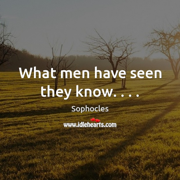 Image, What men have seen they know. . . .