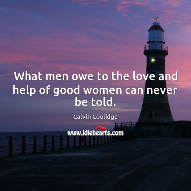 What men owe to the love and help of good women can never be told. Image