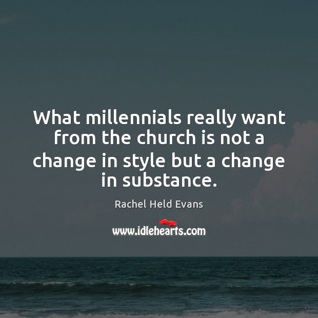 What millennials really want from the church is not a change in Rachel Held Evans Picture Quote