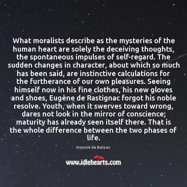 What moralists describe as the mysteries of the human heart are solely Image