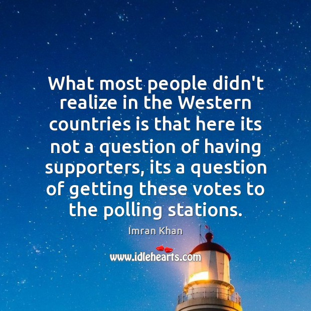 What most people didn't realize in the Western countries is that here Imran Khan Picture Quote