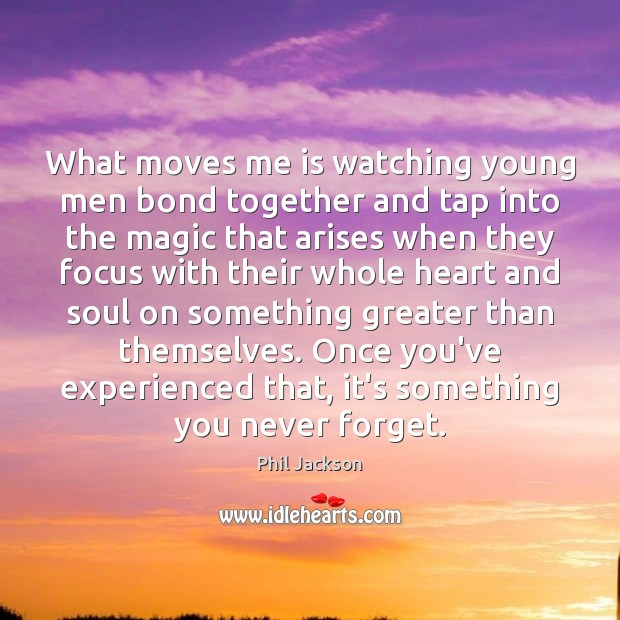 Image, What moves me is watching young men bond together and tap into