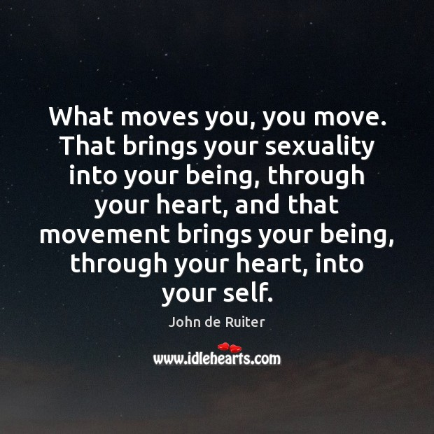Image, What moves you, you move. That brings your sexuality into your being,