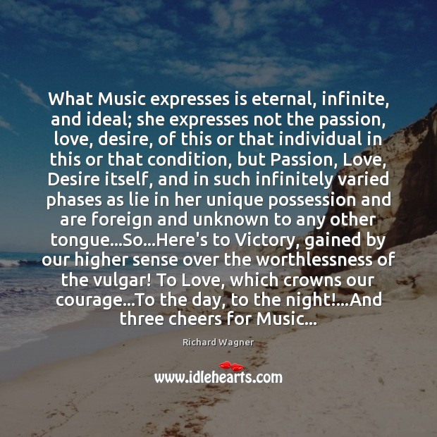 What Music expresses is eternal, infinite, and ideal; she expresses not the Image