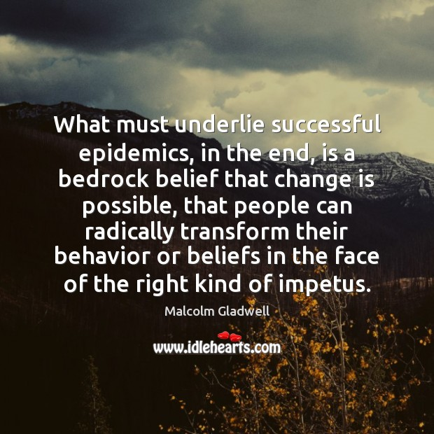 What must underlie successful epidemics, in the end, is a bedrock belief Change Quotes Image