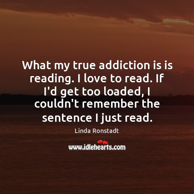 What my true addiction is is reading. I love to read. If Addiction Quotes Image