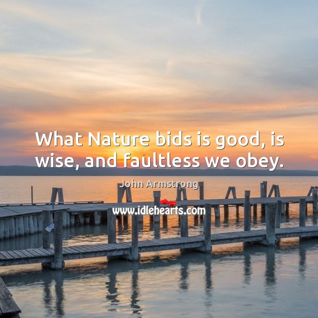 Image, What Nature bids is good, is wise, and faultless we obey.