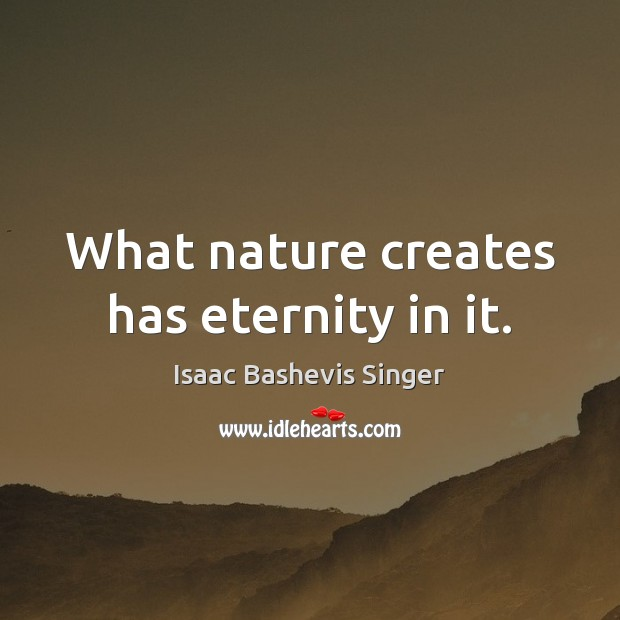 Image, What nature creates has eternity in it.
