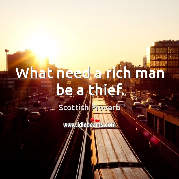 What need a rich man be a thief. Scottish Proverbs Image