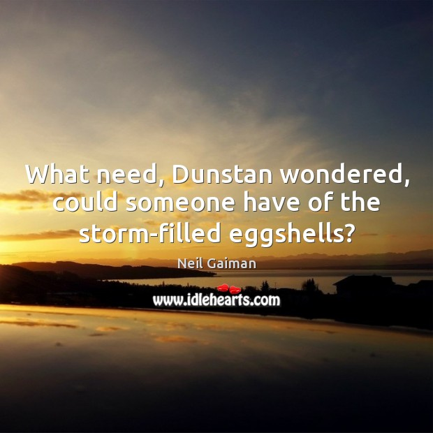 What need, Dunstan wondered, could someone have of the storm-filled eggshells? Image