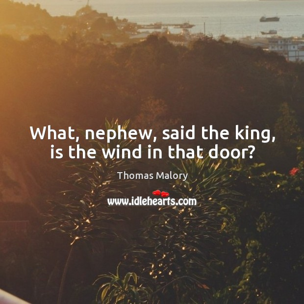 What, nephew, said the king, is the wind in that door? Image