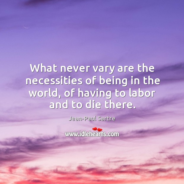 What never vary are the necessities of being in the world, of Image