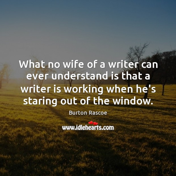 Image, What no wife of a writer can ever understand is that a