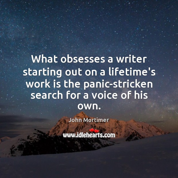 What obsesses a writer starting out on a lifetime's work is the Image