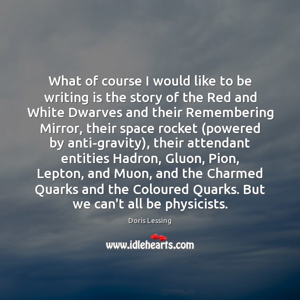 What of course I would like to be writing is the story Doris Lessing Picture Quote
