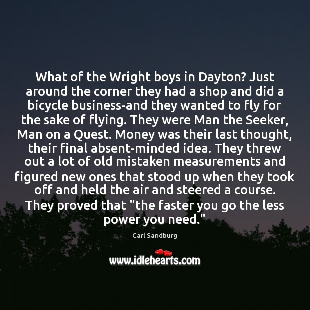 What of the Wright boys in Dayton? Just around the corner they Carl Sandburg Picture Quote