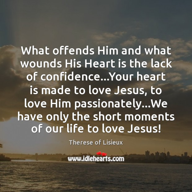 What offends Him and what wounds His Heart is the lack of Therese of Lisieux Picture Quote