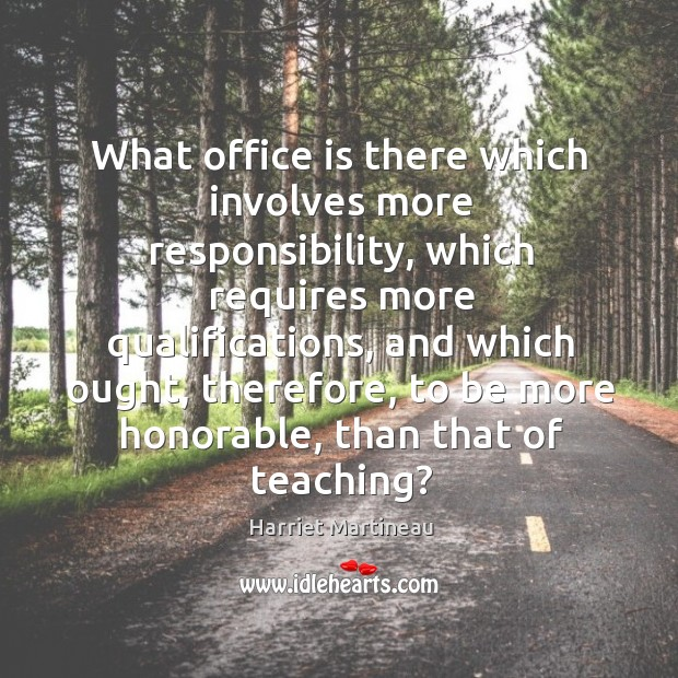 What office is there which involves more responsibility Image