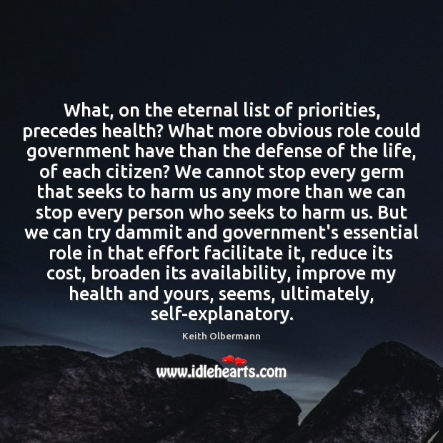 What, on the eternal list of priorities, precedes health? What more obvious Keith Olbermann Picture Quote