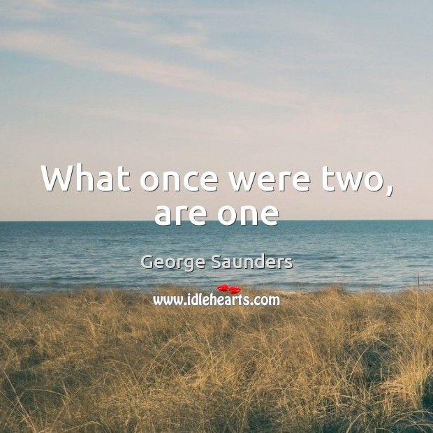 What once were two, are one Image