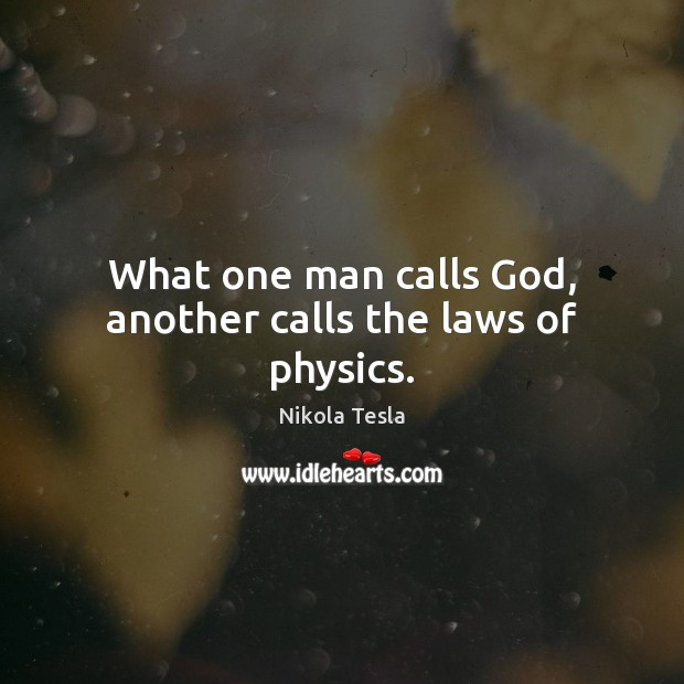What one man calls God, another calls the laws of physics. Nikola Tesla Picture Quote