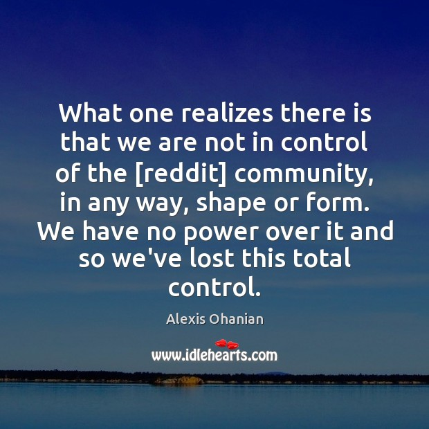 Image, What one realizes there is that we are not in control of