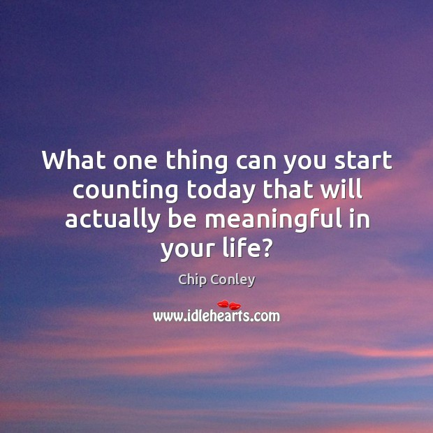 Image, What one thing can you start counting today that will actually be meaningful in your life?