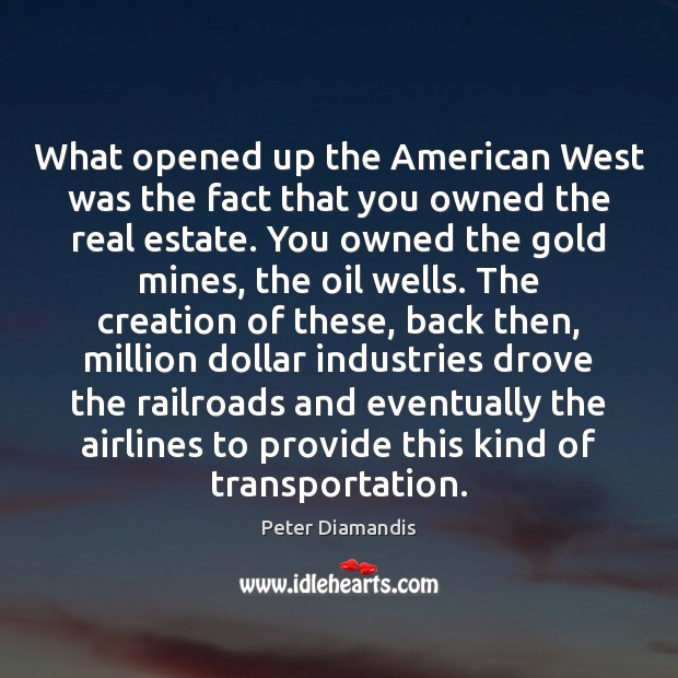 What opened up the American West was the fact that you owned Real Estate Quotes Image