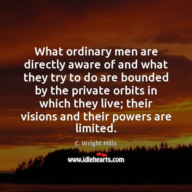 What ordinary men are directly aware of and what they try to C. Wright Mills Picture Quote