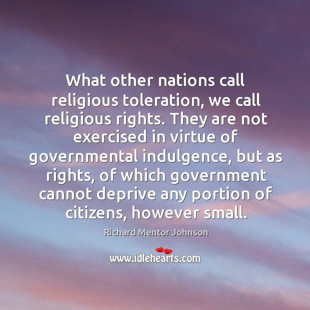What other nations call religious toleration, we call religious rights. Image