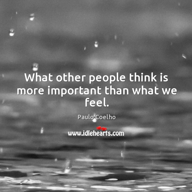 Image, What other people think is more important than what we feel.