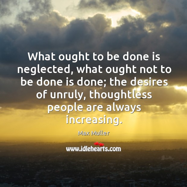 What ought to be done is neglected, what ought not to be Image