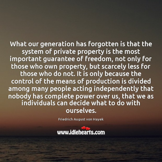 What our generation has forgotten is that the system of private property Image