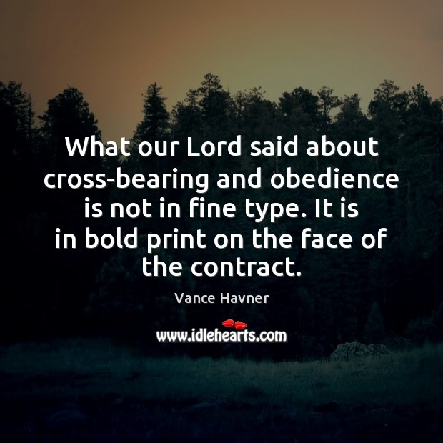 Vance Havner Picture Quote image saying: What our Lord said about cross-bearing and obedience is not in fine